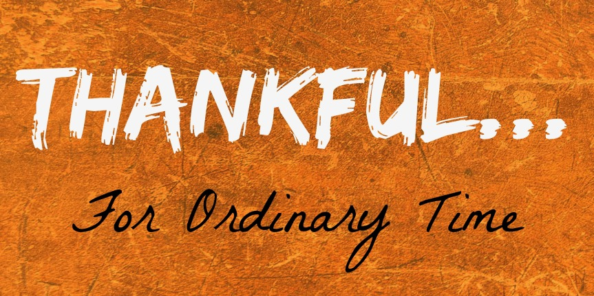 thankful-for-ordinary-time